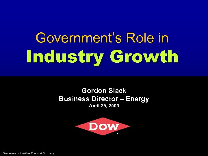 Government's Role in Industry Growth Gordon Slack Business Director – Energy April 29, 2005