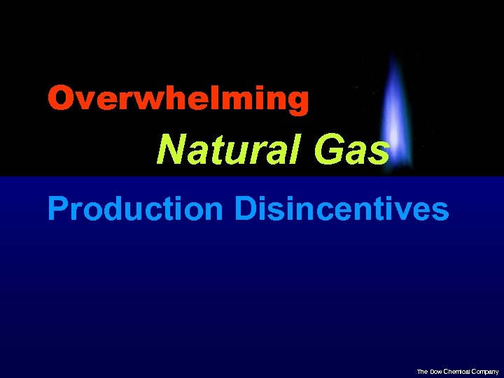 Overwhelming Natural Gas Production Disincentives The Dow Chemical Company