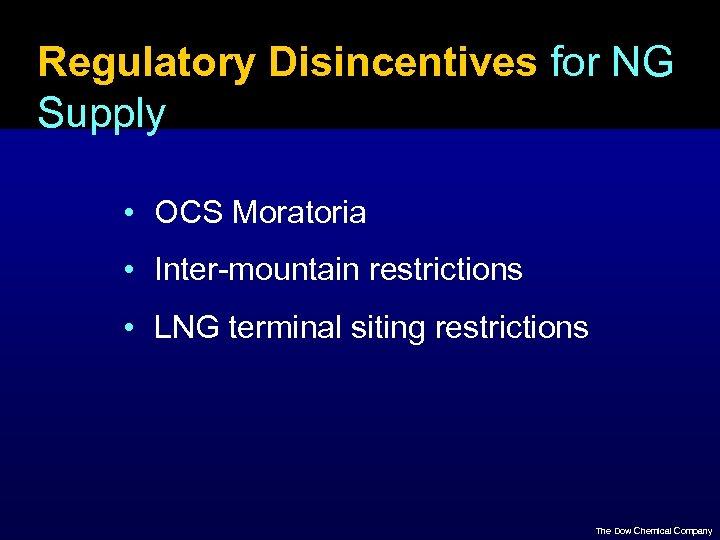 Regulatory Disincentives for NG Supply • OCS Moratoria • Inter-mountain restrictions • LNG terminal