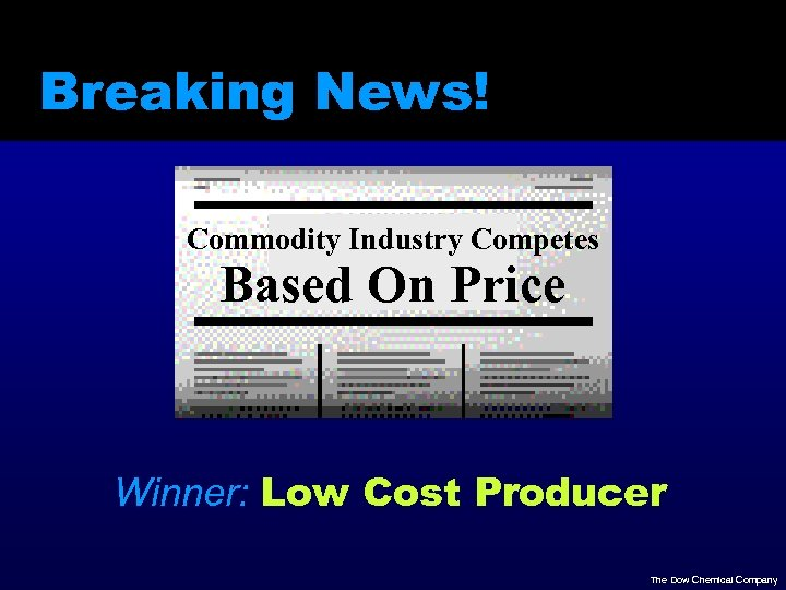 Breaking News! Commodity Industry Competes Based On Price Winner: Low Cost Producer The Dow