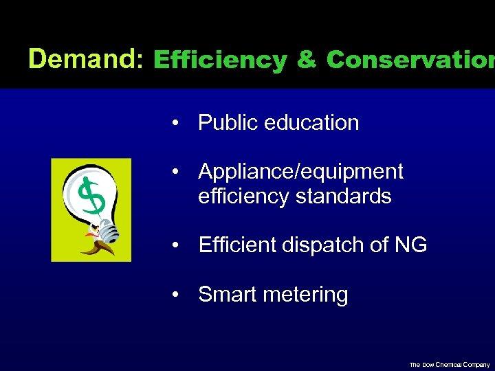Demand: Efficiency & Conservation • Public education • Appliance/equipment efficiency standards • Efficient dispatch