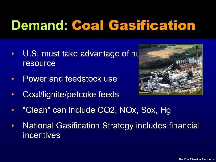 Demand: Coal Gasification • U. S. must take advantage of huge resource • Power