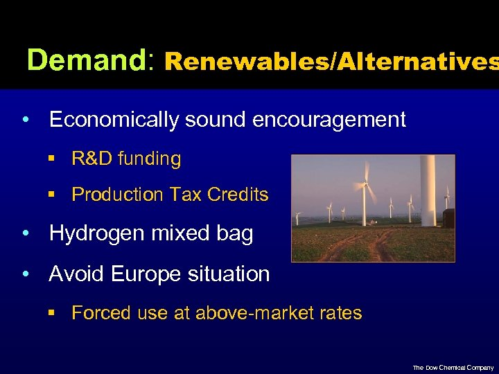Demand: Renewables/Alternatives • Economically sound encouragement § R&D funding § Production Tax Credits •