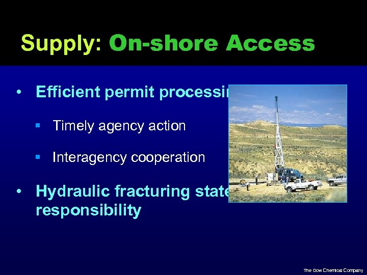 Supply: On-shore Access • Efficient permit processing § Timely agency action § Interagency cooperation