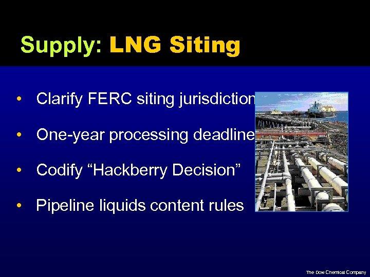 Supply: LNG Siting • Clarify FERC siting jurisdiction • One-year processing deadline • Codify
