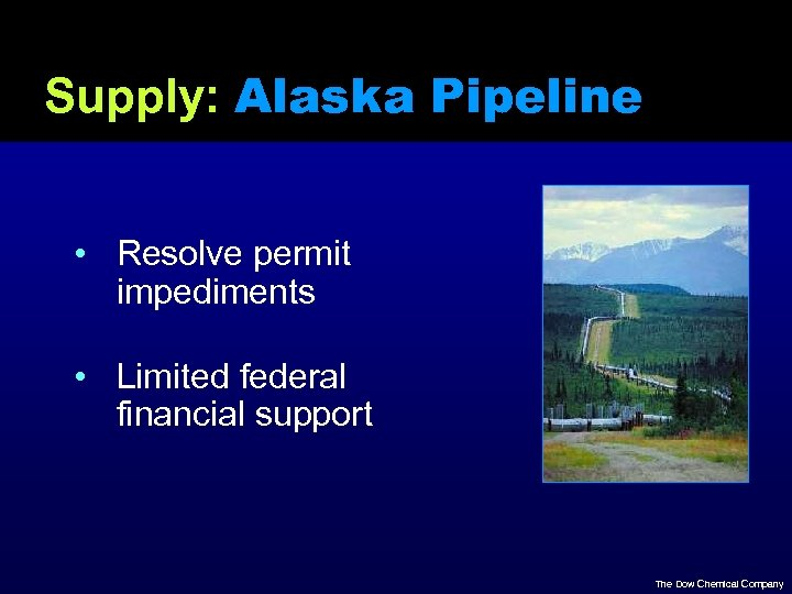 Supply: Alaska Pipeline • Resolve permit impediments • Limited federal financial support The Dow