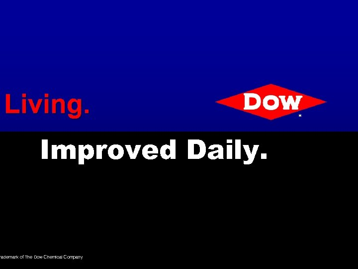 Living. Improved Daily. rademark of The Dow Chemical Company *