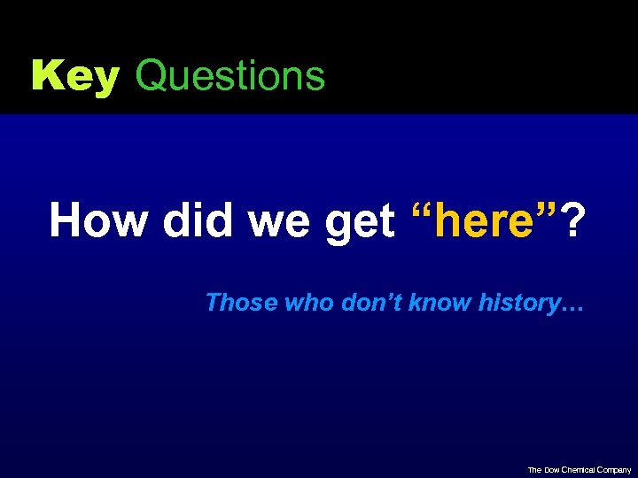 "Key Questions How did we get ""here""? Those who don't know history… The Dow"