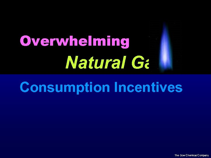 Overwhelming Natural Gas Consumption Incentives The Dow Chemical Company