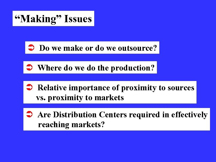 """""""Making"""" Issues Ü Do we make or do we outsource? Ü Where do we"""