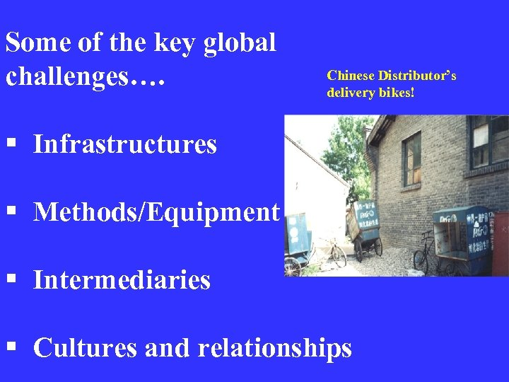 Some of the key global challenges…. Chinese Distributor's delivery bikes! § Infrastructures § Methods/Equipment