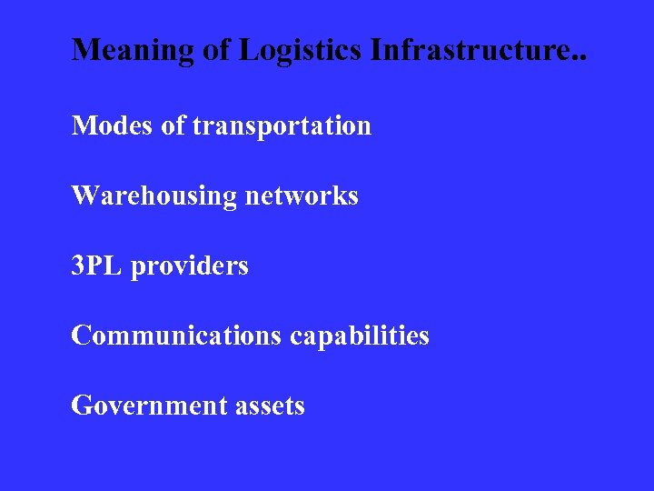 Meaning of Logistics Infrastructure. . Modes of transportation Warehousing networks 3 PL providers Communications