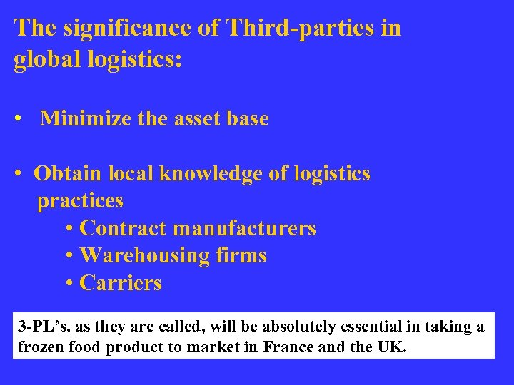 The significance of Third-parties in global logistics: • Minimize the asset base • Obtain