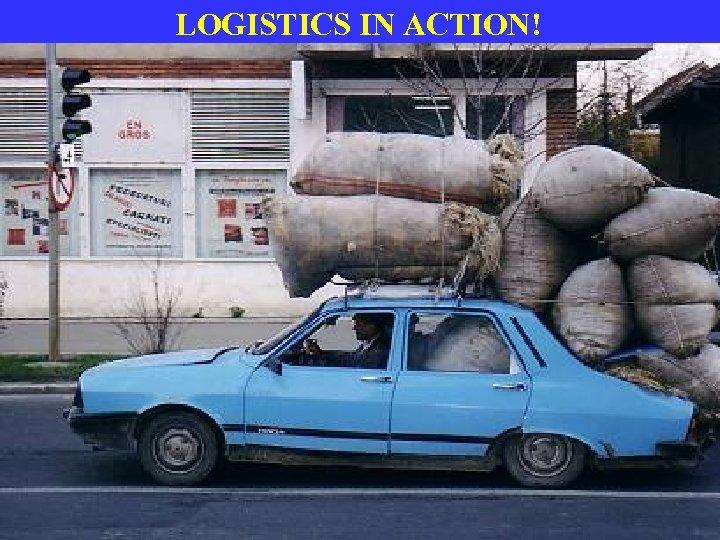 LOGISTICS IN ACTION!
