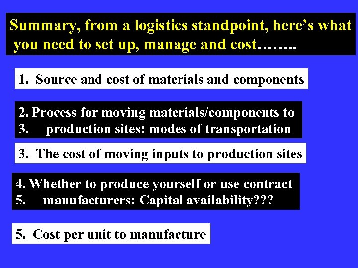 Summary, from a logistics standpoint, here's what you need to set up, manage and