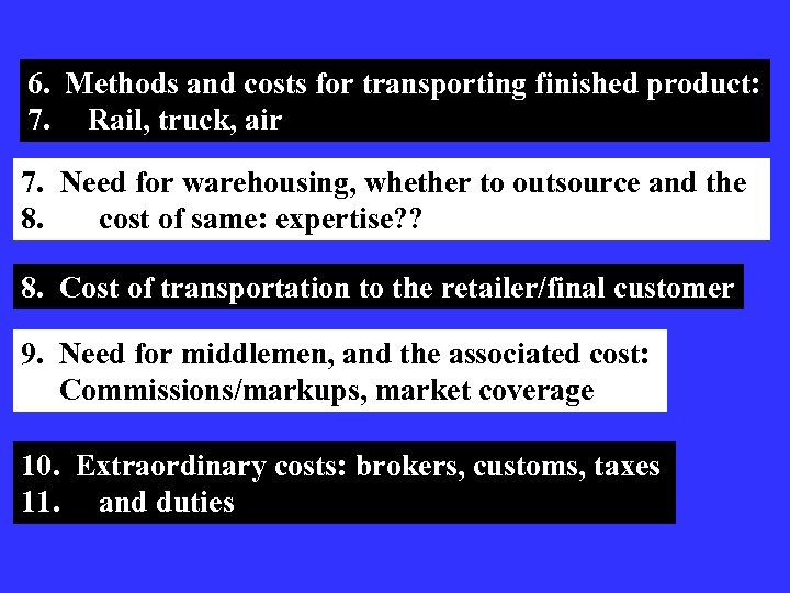 6. Methods and costs for transporting finished product: 7. Rail, truck, air 7. Need
