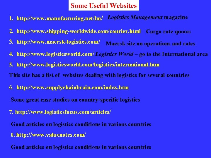 Some Useful Websites 1. http: //www. manufacturing. net/lm/ Logistics Management magazine 2. http: //www.