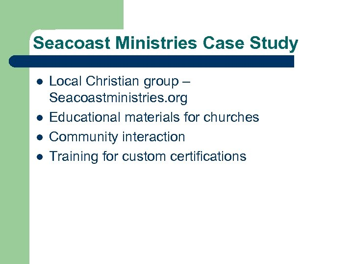 Seacoast Ministries Case Study l l Local Christian group – Seacoastministries. org Educational materials