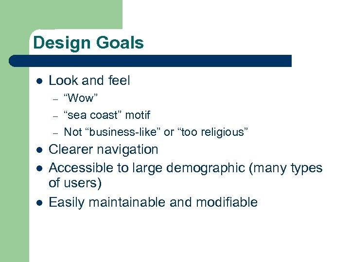 """Design Goals l Look and feel – – – l l l """"Wow"""" """"sea"""