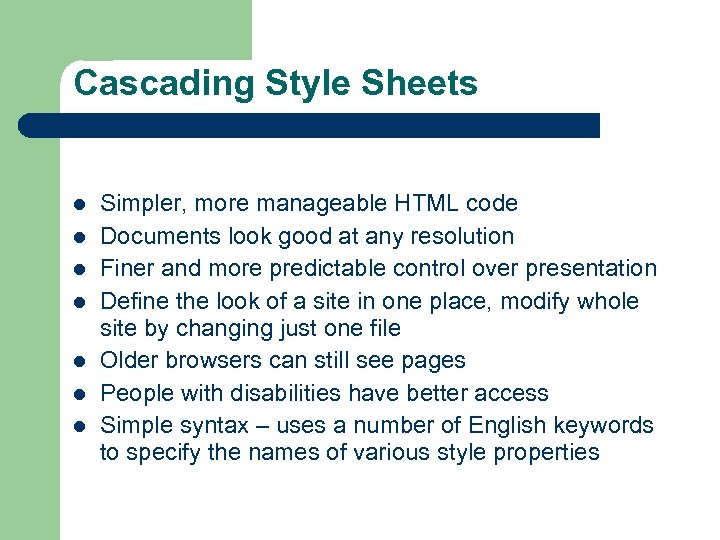 Cascading Style Sheets l l l l Simpler, more manageable HTML code Documents look