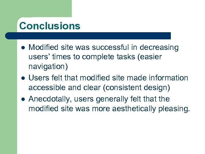Conclusions l l l Modified site was successful in decreasing users' times to complete