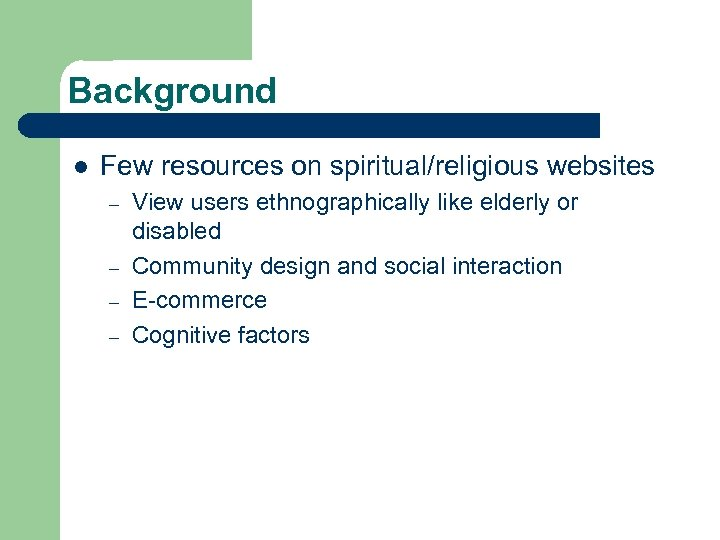 Background l Few resources on spiritual/religious websites – – View users ethnographically like elderly
