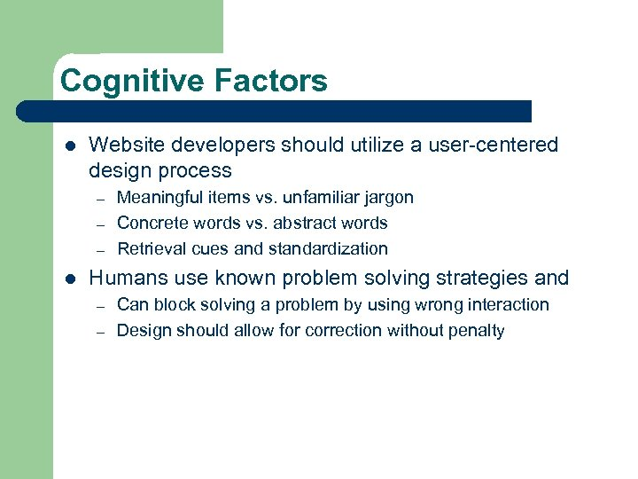 Cognitive Factors l Website developers should utilize a user-centered design process – – –