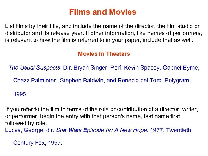 Films and Movies List films by their title, and include the name of the