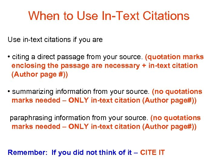 When to Use In-Text Citations Use in-text citations if you are • citing a