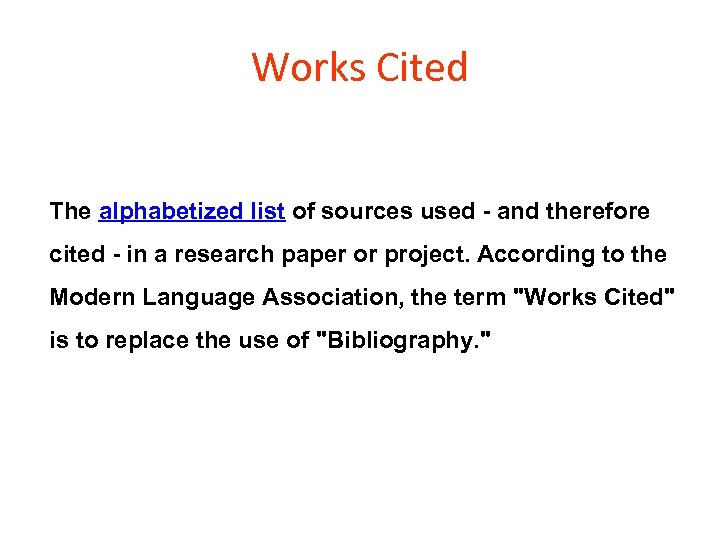 Works Cited The alphabetized list of sources used - and therefore cited - in