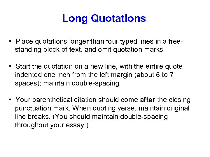 Long Quotations • Place quotations longer than four typed lines in a free standing