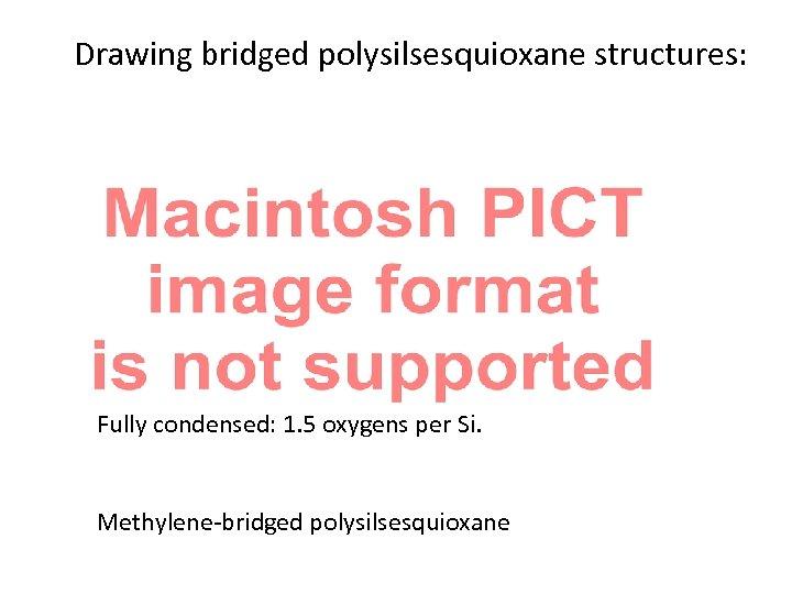 Drawing bridged polysilsesquioxane structures: Fully condensed: 1. 5 oxygens per Si. Methylene-bridged polysilsesquioxane