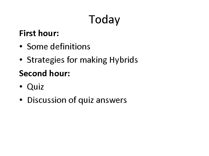 Today First hour: • Some definitions • Strategies for making Hybrids Second hour: •