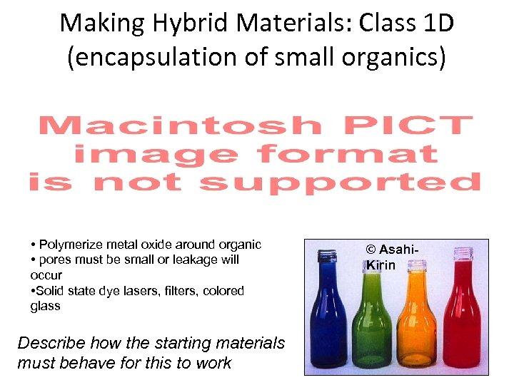 Making Hybrid Materials: Class 1 D (encapsulation of small organics) • Polymerize metal oxide
