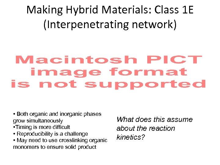 Making Hybrid Materials: Class 1 E (Interpenetrating network) • Both organic and inorganic phases