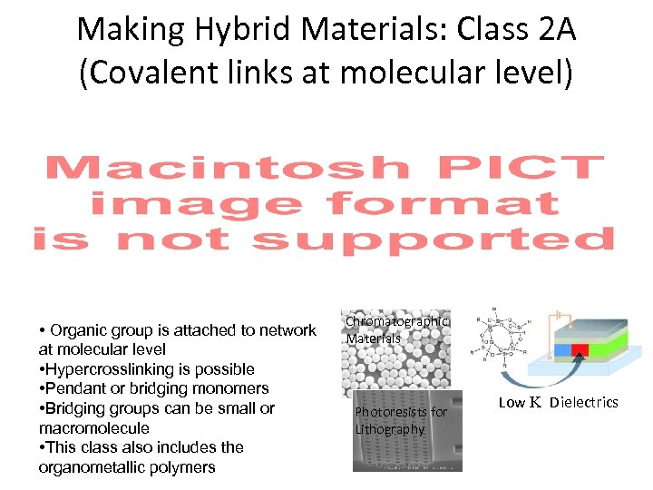 Making Hybrid Materials: Class 2 A (Covalent links at molecular level) • Organic group