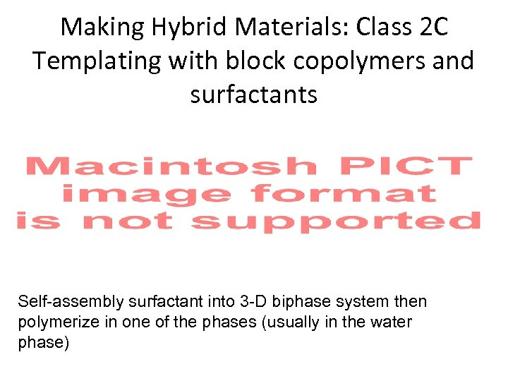 Making Hybrid Materials: Class 2 C Templating with block copolymers and surfactants Self-assembly surfactant