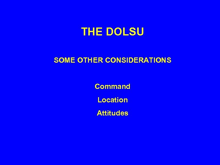 THE DOLSU SOME OTHER CONSIDERATIONS Command Location Attitudes