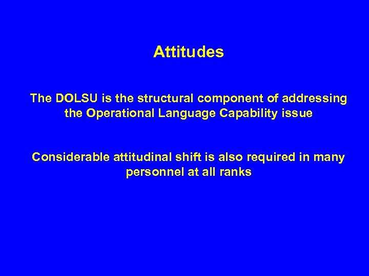 Attitudes The DOLSU is the structural component of addressing the Operational Language Capability issue
