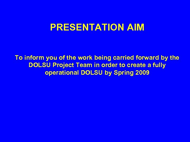 PRESENTATION AIM To inform you of the work being carried forward by the DOLSU