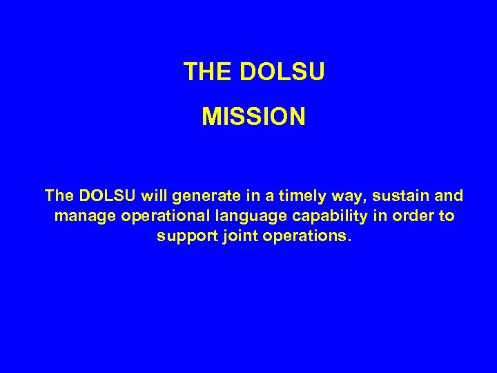 THE DOLSU MISSION The DOLSU will generate in a timely way, sustain and manage