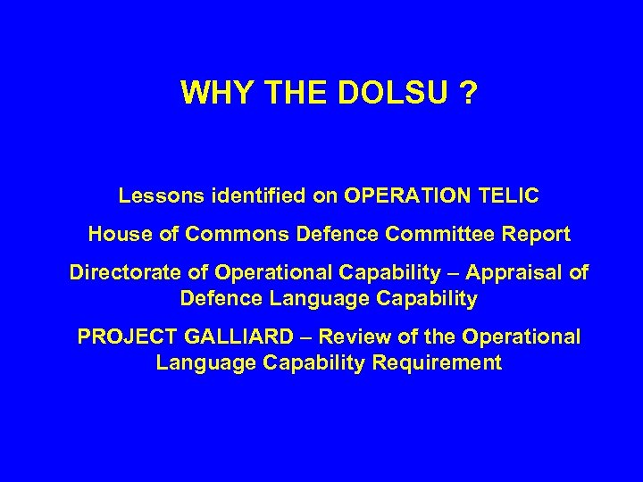 WHY THE DOLSU ? Lessons identified on OPERATION TELIC House of Commons Defence Committee