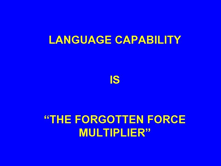 "LANGUAGE CAPABILITY IS ""THE FORGOTTEN FORCE MULTIPLIER"""