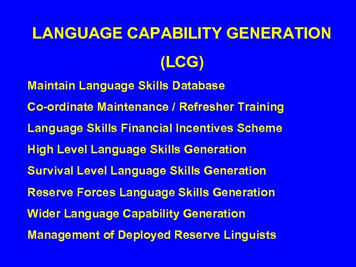 LANGUAGE CAPABILITY GENERATION (LCG) Maintain Language Skills Database Co-ordinate Maintenance / Refresher Training Language