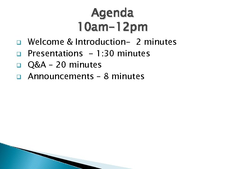 Agenda 10 am-12 pm q q Welcome & Introduction- 2 minutes Presentations - 1: