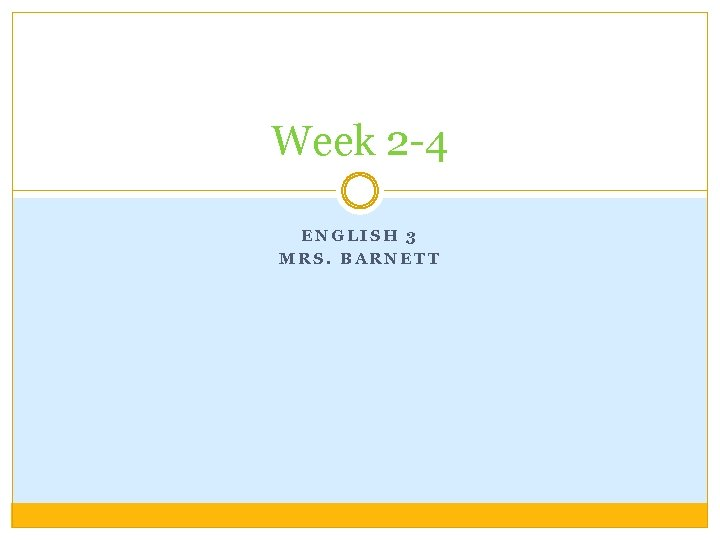 Week 2 -4 ENGLISH 3 MRS. BARNETT