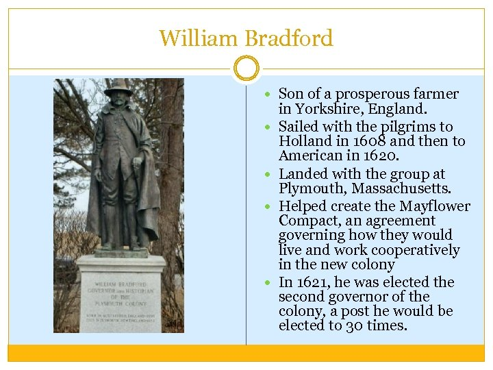 William Bradford Son of a prosperous farmer in Yorkshire, England. Sailed with the pilgrims