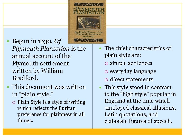 Begun in 1630, Of Plymouth Plantation is the annual account of the Plymouth