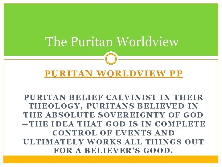 The Puritan Worldview PURITAN WORLDVIEW PP PURITAN BELIEF CALVINIST IN THEIR THEOLOGY, PURITANS BELIEVED