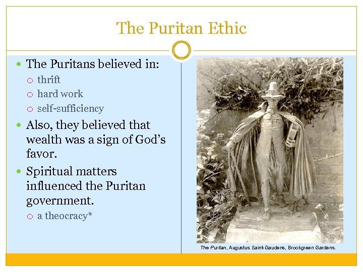 The Puritan Ethic The Puritans believed in: thrift hard work self-sufficiency Also, they believed